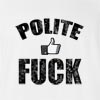 Polite Like(Fb) Fuck T-Shirt