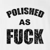 Polieshed As Fuck T Shirt