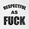 Respectful As Fuck T Shirt