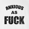 Anxious As Fuck T-Shirt