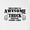 This Is What A Awesome Truck Drive Look Like T Shirt