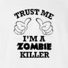 Trust Me I'am A Zombie Killer T-Shirt