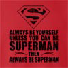 Always Be Yourself Unless You Can Be Superman Then Always Be Superman crew neck Sweatshirt
