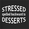 Stressed Spelled Backward Is Desserts