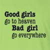 Good Girls Go TO Heaven Bad Girl Go Everywhere Long Sleeve T-Shirt