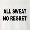 All Sweat No Regret Crew Neck Sweatshirt