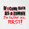 If I Come Back As A Zombie I'M Eating You First! T-Shirt