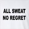 All Sweat No Regret Long Sleeve T-Shirt