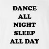 Dance All Night Sleep All Day T-Shirt