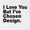 I Love You But I've Chosen Design T-Shirt