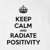 Keep Calm And Radiate Positively T-Shirt