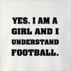 Yes I Am Girl And I Understand Football Crew Neck Sweatshirt