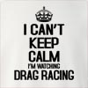 I Can't Keep Calm I'M Watching Drag Racing Crew Neck Sweatshirt
