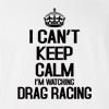 I Can't Keep Calm I'M Watching Drag Racing T-Shirt