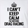 I Can't Keep Calm I'M Watching Drag Racing Long Sleeve T-Shirt