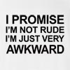 I Promise I'M Not Rude I'M Just Very Awkward T-Shirt