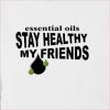 Essential Oils Stay Healthy My Friend Hooded Sweatshirt