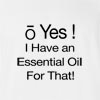 O Yes I Have An Essential Oils For that! T-Shirt