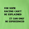 For Some Racing Can't Be Explained It Can Only Be Experienced T-Shirt