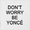 Don't Worry Be Yonce  Hooded Sweatshirt