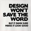 Design Won't Save The Word But It Damn Sure Makes It Look Good  Crew Neck Sweatshirt