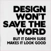 Design Won't Save The Word But It Damn Sure Makes It Look Good Hooded Sweatshirt
