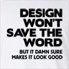 Design Won't Save The Word But It Damn Sure Makes It Look Good Long Sleeve T-Shirt