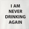 I Am Never Drinking Again Crew Neck Sweatshirt