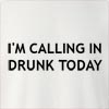 I'M Calling In Drunk Today  Crew Neck Sweatshirt