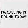 I'M Calling In Drunk Today Hooded Sweatshirt