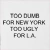 Too Dumb For New York Too Ugly For L.A. Hooded Sweatshirt