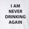 I Am Never Drinking Again Long Sleeve T-Shirt