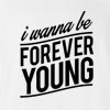 I Wanna Be Forever Young T-Shirt