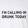 I'M Calling In Drunk Today Long Sleeve T-Shirt
