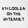 I'M Cooler On The Internet T-Shirt