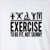 Exercise To Be Fit Not Skinny Long Sleeve T-Shirt