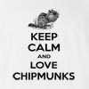 Keep Calm And Love Chipmunks T-Shirt