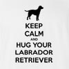 Keep Calm And Hug Your Labrador Retriever T-Shirt