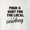 Pour A Shot For The Local Cowboy Crew Neck Sweatshirt