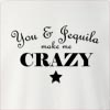 You & Tequila Make Me Crazy Crew Neck Sweatshirt