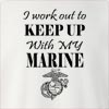 I Work Out To Keep Up With My Marine Crew Neck Sweatshirt