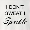 I Don't Sweat I Sparkle Crew Neck Sweatshirt