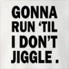 Gonna Run 'Til I Don't Jiggle. Crew Neck Sweatshirt