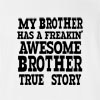 My Brother Has A Freakin' Awesome Brother True Story T-Shirt