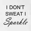 I Don't Sweat I Sparkle T-Shirt