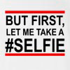 But First,Let Me Take A #Selfie T-Shirt