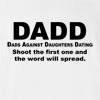 Dadd Dads Against Daughters Dating Shoot The First one And The Word Will Spread. T-Shirt