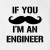 If You I'm An Engineer T-shirt