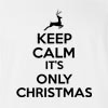 Keep Calm IT'S Only Christmas T-shirt