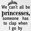 We Can't All Be Princesses T Shirt